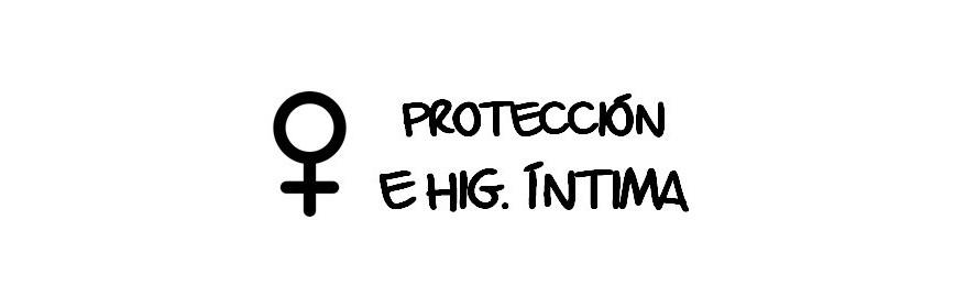 PROTECCION E HIGIENE INTIMA